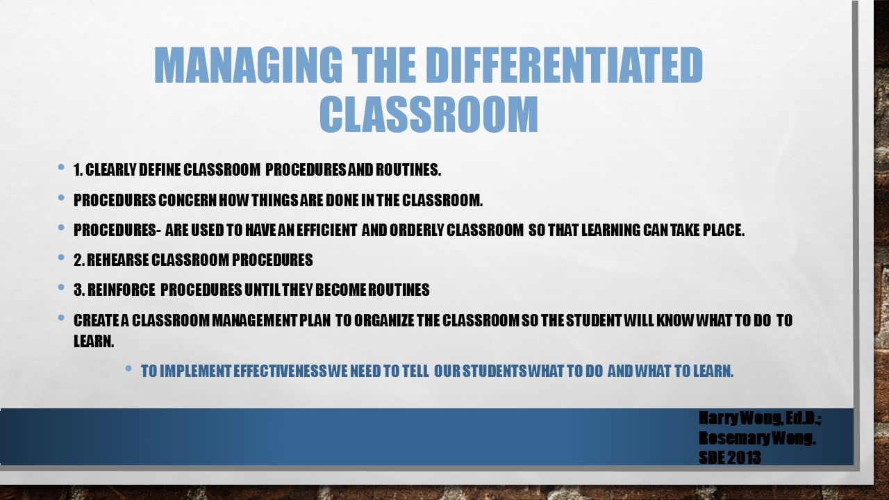 MANAGING THE DIFFERENTIATED CLASSROOM 1. CLEARLY DEFINE CLASSROOM PROCEDURES AND ROUTINES.