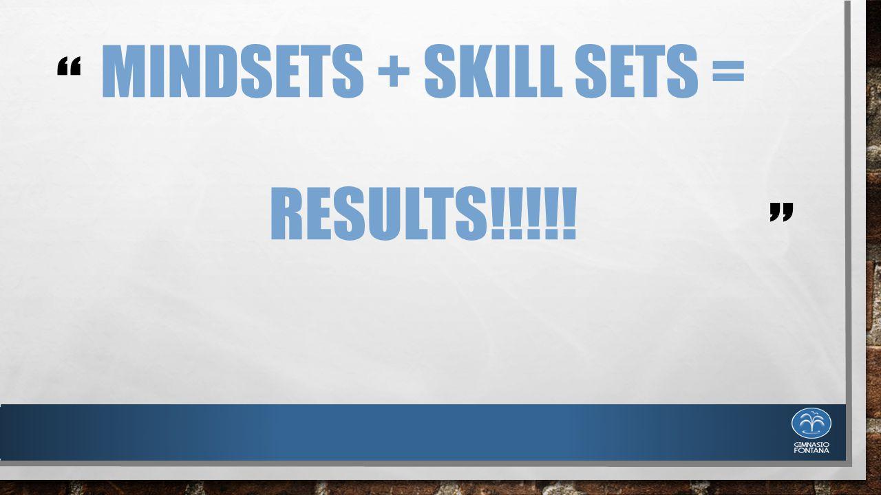 """ "" MINDSETS + SKILL SETS = RESULTS!!!!!"