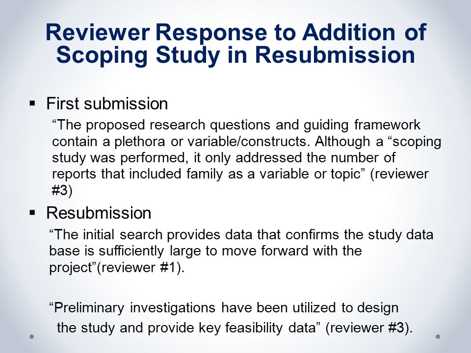 Reviewer Response to Addition of Scoping Study in Resubmission  First submission The proposed research questions and guiding framework contain a plethora or variable/constructs.