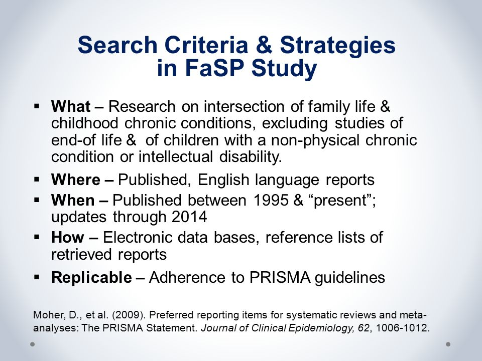 Search Criteria & Strategies in FaSP Study  What – Research on intersection of family life & childhood chronic conditions, excluding studies of end-of life & of children with a non-physical chronic condition or intellectual disability.
