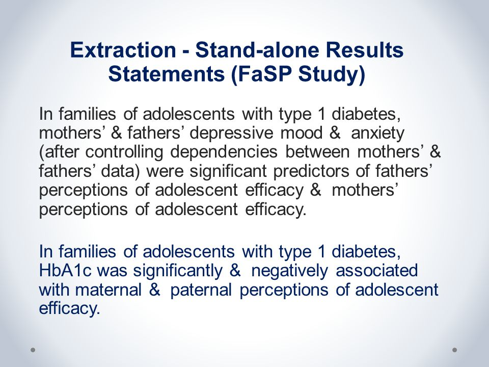 Extraction - Stand-alone Results Statements (FaSP Study) In families of adolescents with type 1 diabetes, mothers' & fathers' depressive mood & anxiet