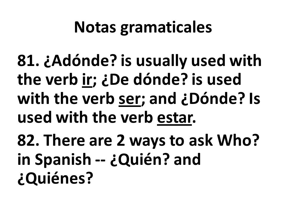 Notas gramaticales 81. ¿Adónde. is usually used with the verb ir; ¿De dónde.