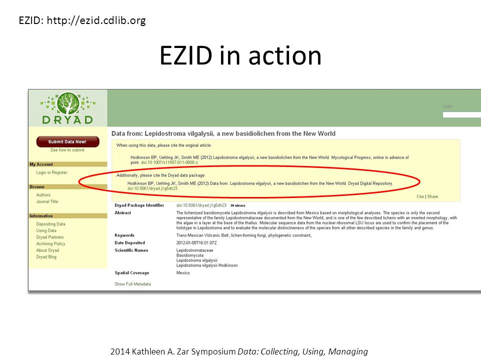 EZID in action EZID: http://ezid.cdlib.org 2014 Kathleen A. Zar Symposium Data: Collecting, Using, Managing