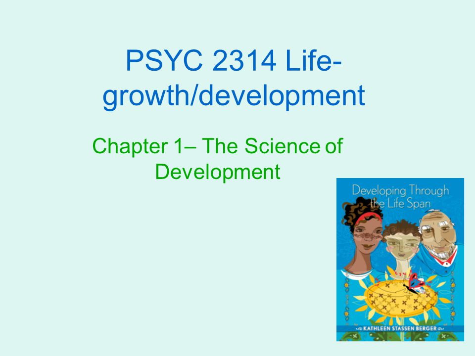 PSYC 2314 Life- growth/development Chapter 1– The Science of Development