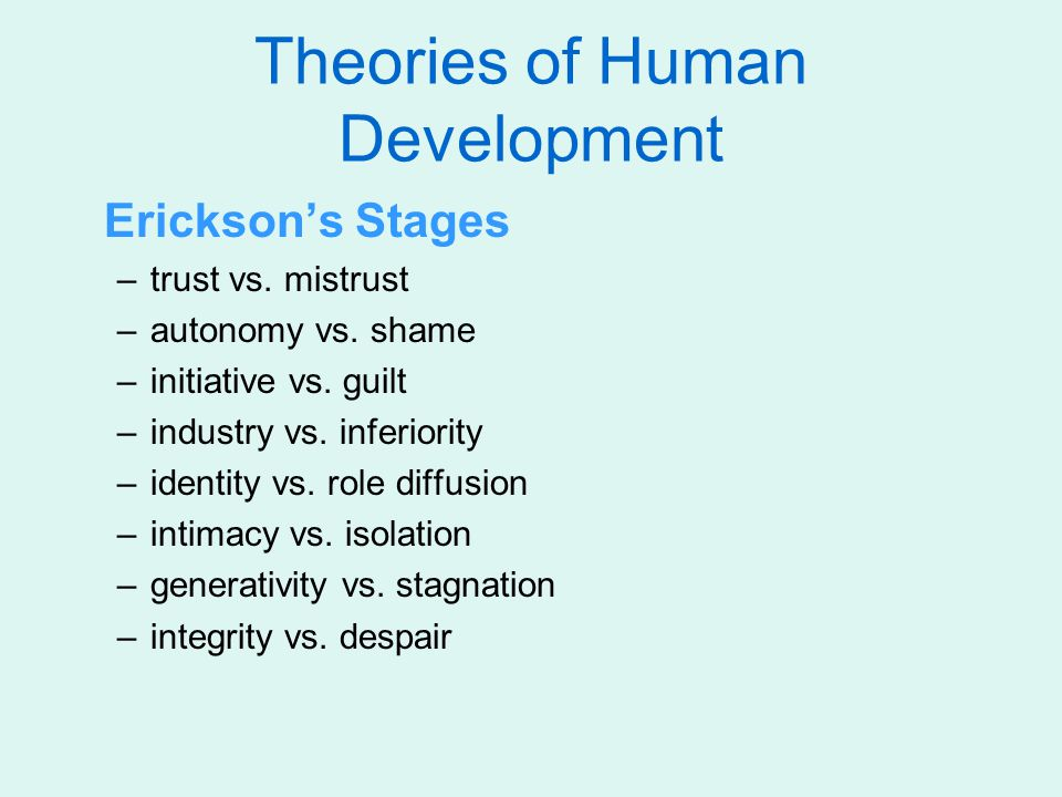 Theories of Human Development Erickson's Stages –trust vs.