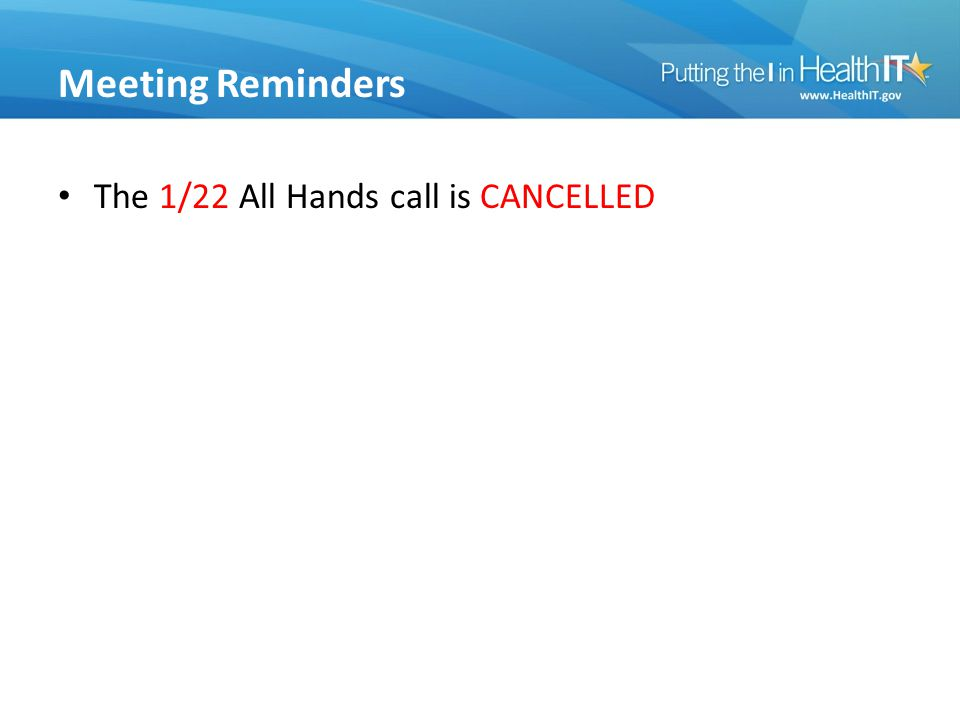 Meeting Reminders The 1/22 All Hands call is CANCELLED