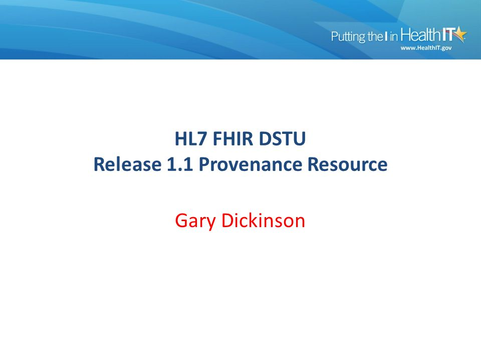 HL7 FHIR DSTU Release 1.1 Provenance Resource Gary Dickinson