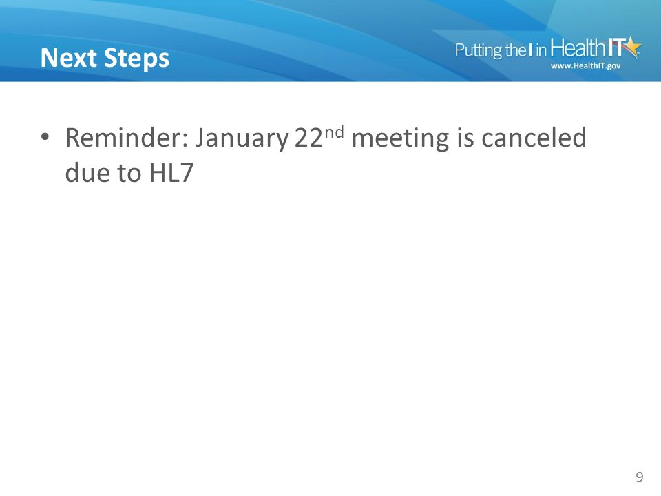 Next Steps Reminder: January 22 nd meeting is canceled due to HL7 9