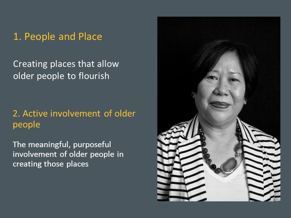1. People and Place Creating places that allow older people to flourish 2.