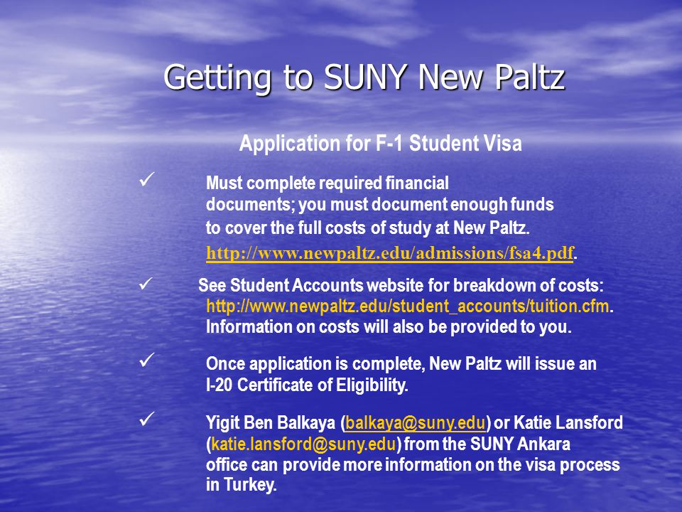 Getting to SUNY New Paltz Application for F-1 Student Visa Must complete required financial documents; you must document enough funds to cover the full costs of study at New Paltz.