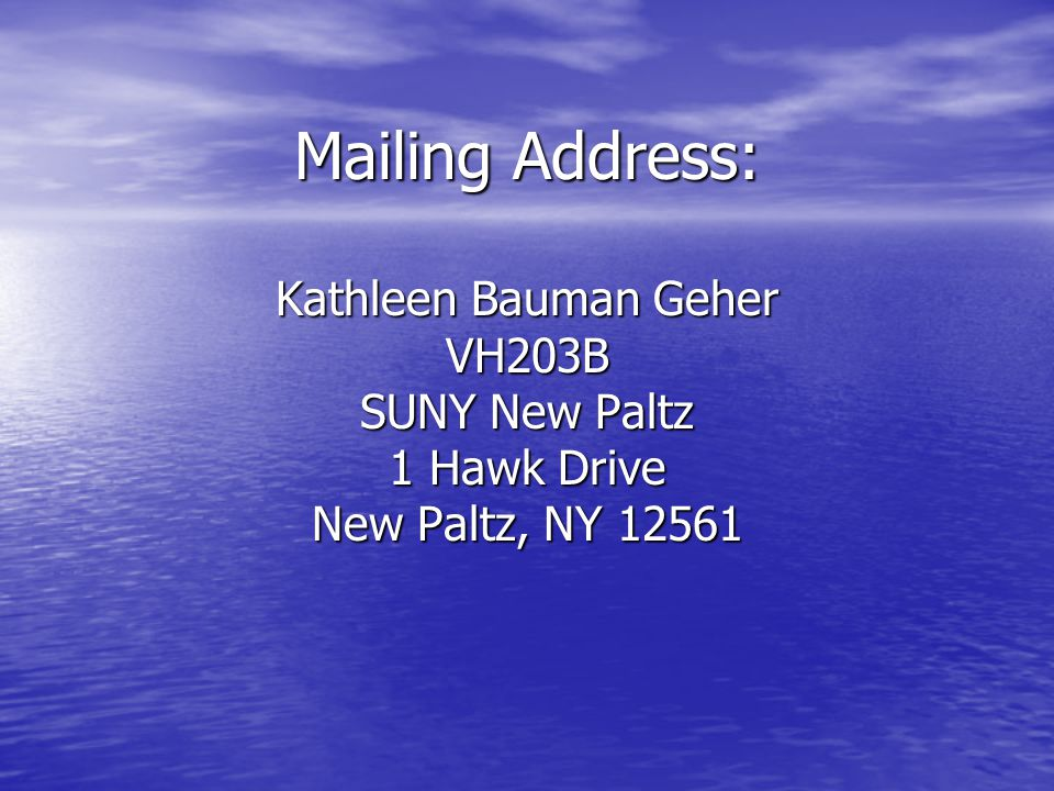 MAILING ADDRESS Mailing Address: Kathleen Bauman Geher VH203B SUNY New Paltz 1 Hawk Drive New Paltz, NY 12561