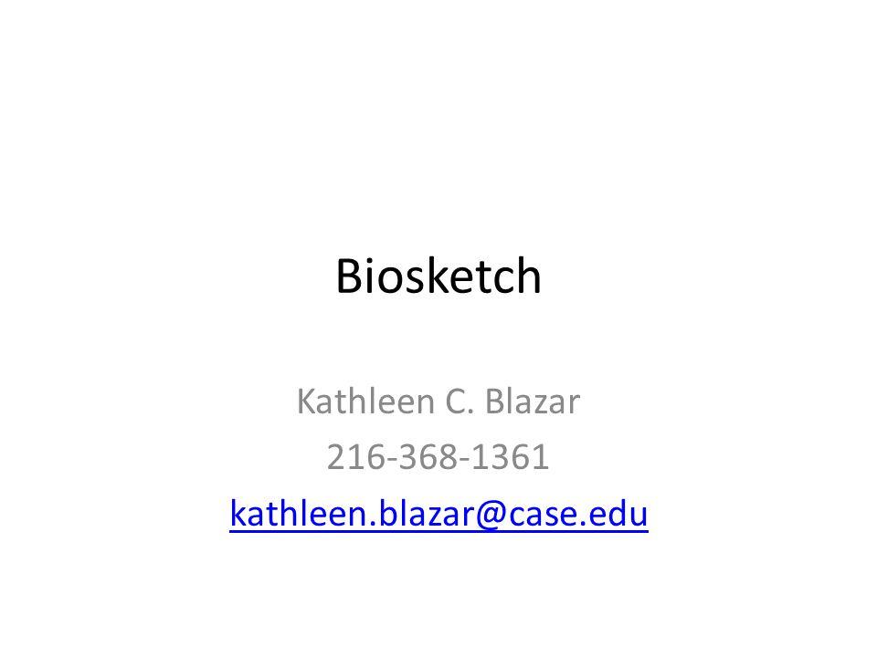 Biosketch Kathleen C. Blazar 216-368-1361 kathleen.blazar@case.edu