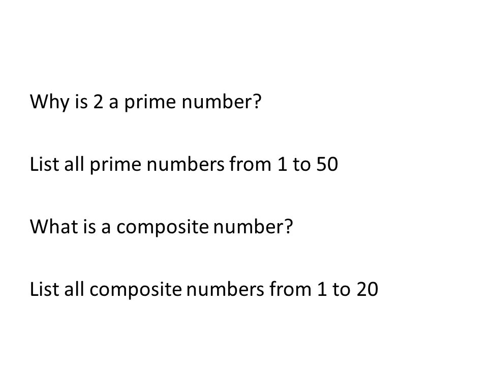 Why is 2 a prime number? List all prime numbers from 1 to 50 What is a composite number? List all composite numbers from 1 to 20