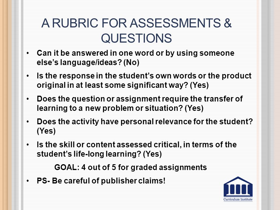 A RUBRIC FOR ASSESSMENTS & QUESTIONS Can it be answered in one word or by using someone else's language/ideas.