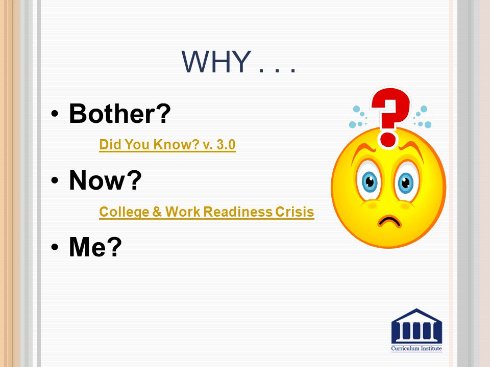 WHY... Bother? Did You Know? v. 3.0 Now? College & Work Readiness Crisis Me?