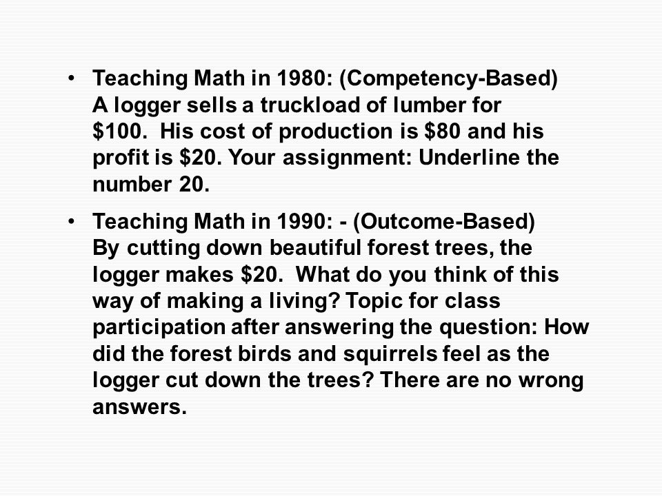 Teaching Math in 1980: (Competency-Based) A logger sells a truckload of lumber for $100.