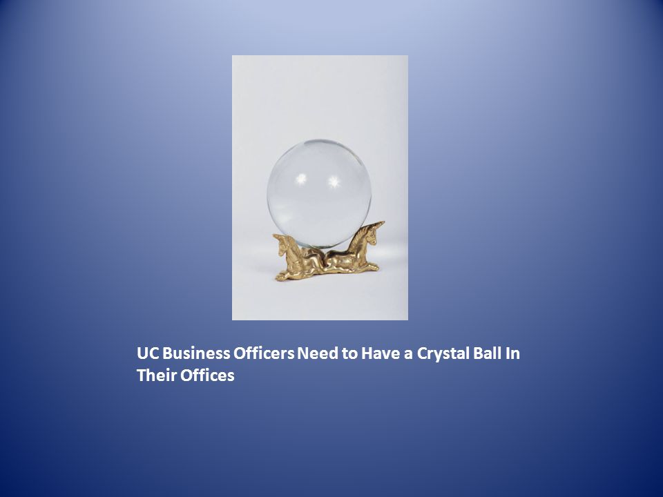 UC Business Officers Need to Have a Crystal Ball In Their Offices