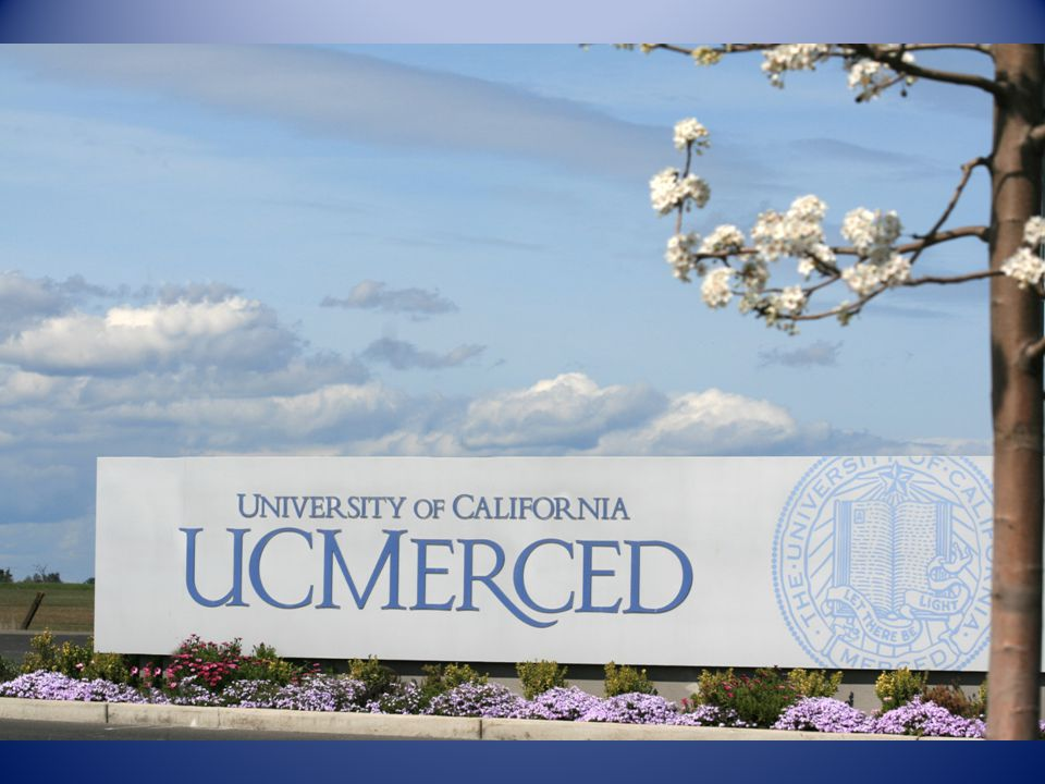 A Heartfelt Thank you UC Merced appreciates the help and support of fellow campuses and the continued support of the Office of the President Considering the serious and sustained budgets cuts to other campuses this is remarkable