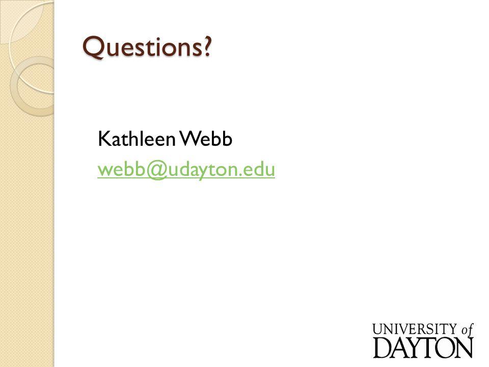 Questions Kathleen Webb webb@udayton.edu