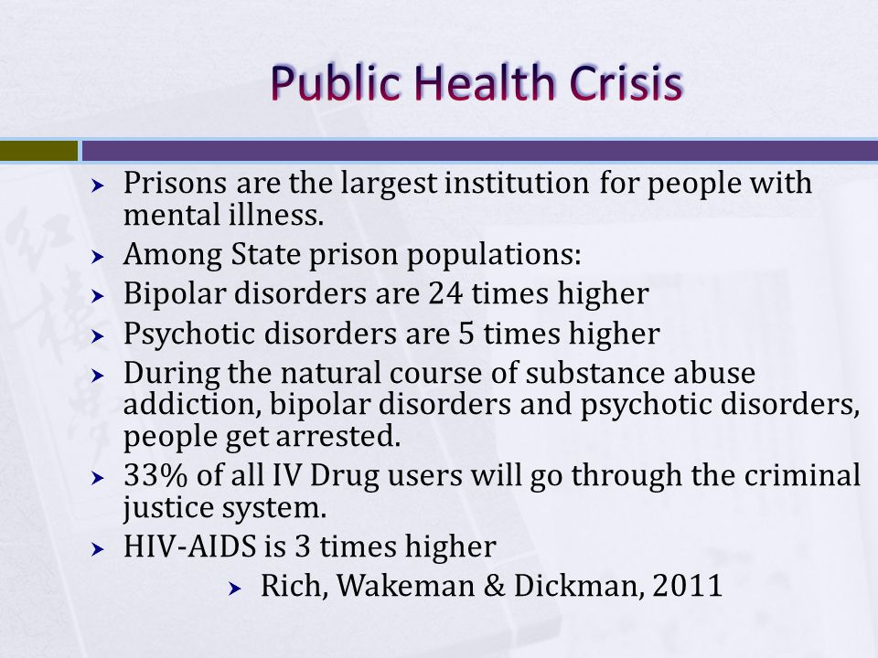  Prisons are the largest institution for people with mental illness.