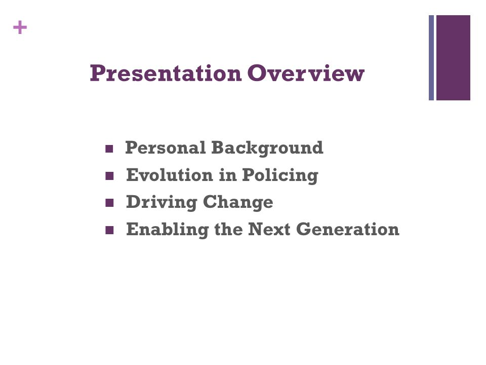 + Presentation Overview Personal Background Evolution in Policing Driving Change Enabling the Next Generation