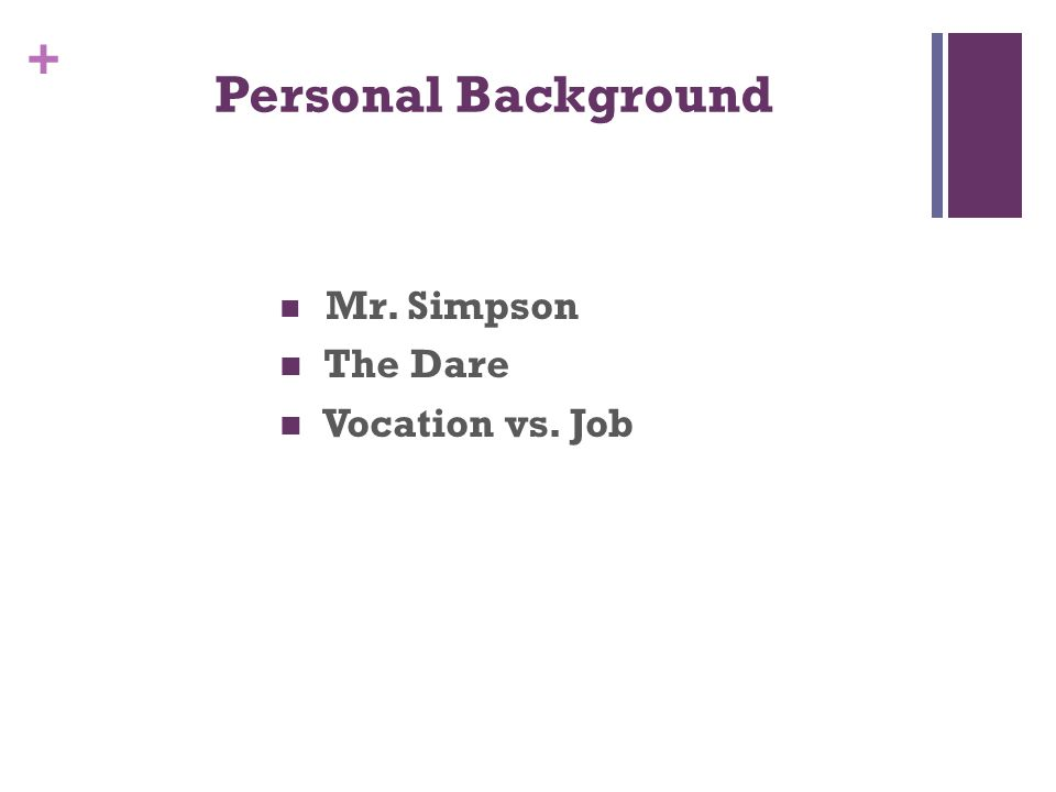 + Personal Background Mr. Simpson The Dare Vocation vs. Job
