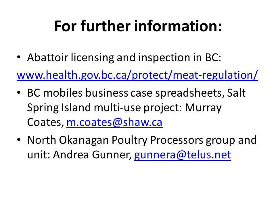 For further information: Abattoir licensing and inspection in BC: www.health.gov.bc.ca/protect/meat-regulation/ BC mobiles business case spreadsheets,