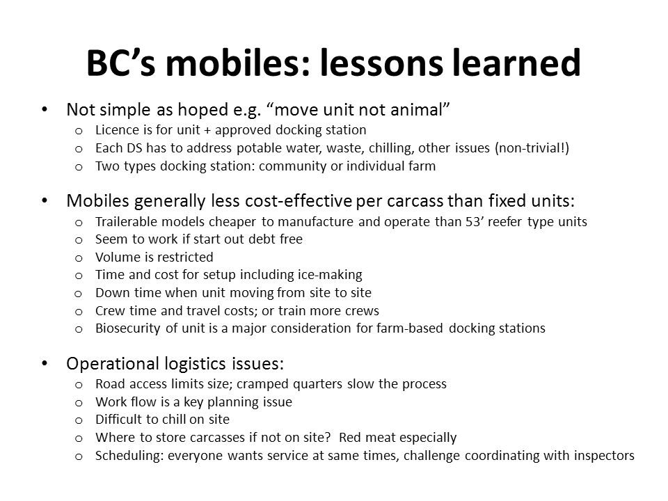 "BC's mobiles: lessons learned Not simple as hoped e.g. ""move unit not animal"" o Licence is for unit + approved docking station o Each DS has to addres"