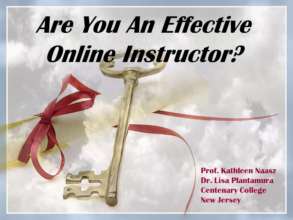 Are You An Effective Online Instructor. Prof. Kathleen Naasz Dr.