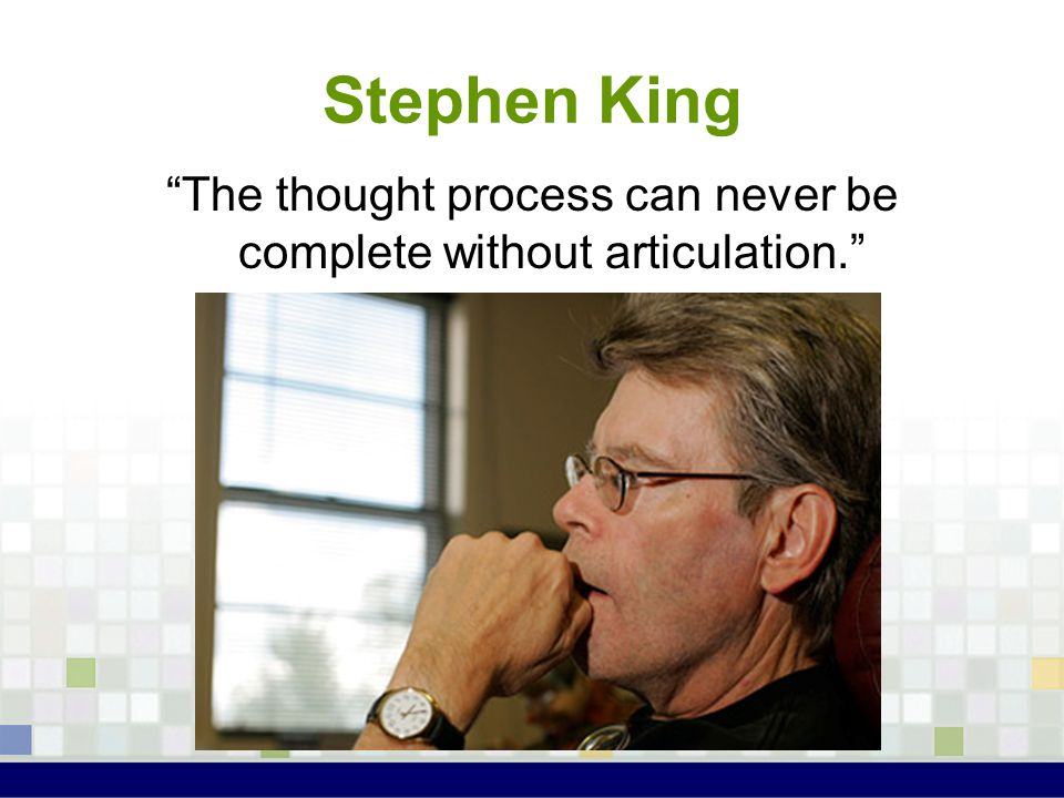 Stephen King The thought process can never be complete without articulation.