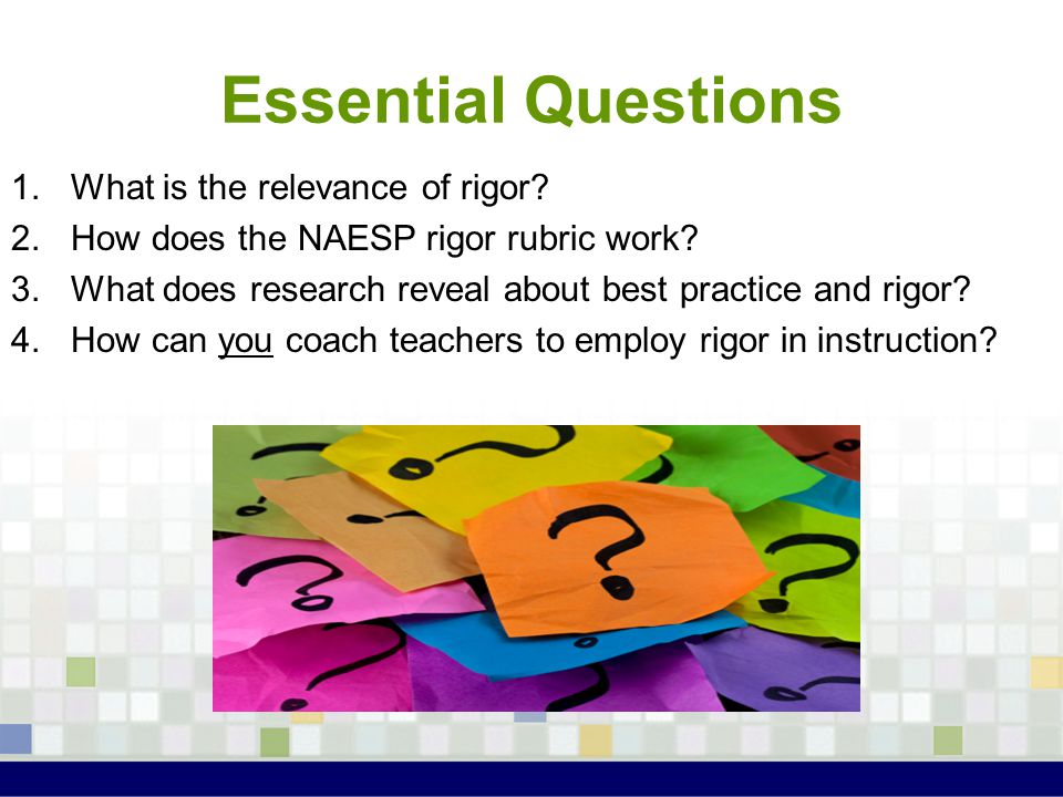 Essential Questions 1.What is the relevance of rigor.
