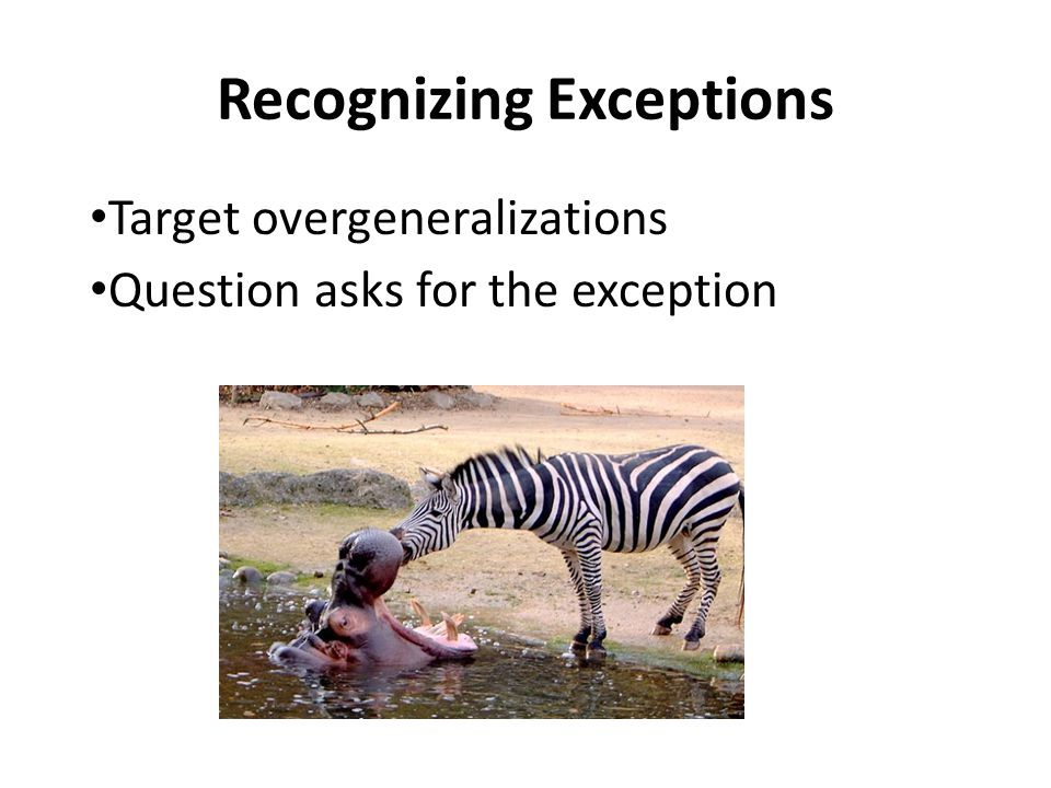 Recognizing Exceptions Target overgeneralizations Question asks for the exception