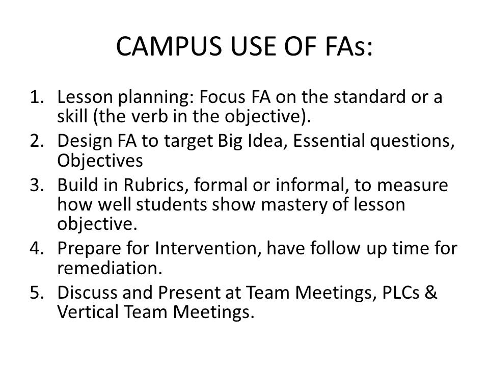 CAMPUS USE OF FAs: 1.Lesson planning: Focus FA on the standard or a skill (the verb in the objective).
