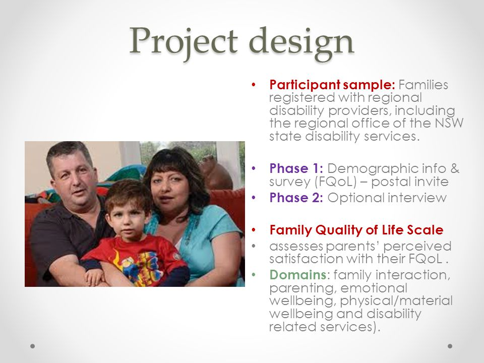 Project design Participant sample: Families registered with regional disability providers, including the regional office of the NSW state disability services.