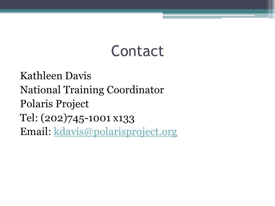 Contact Kathleen Davis National Training Coordinator Polaris Project Tel: (202)745-1001 x133 Email: kdavis@polarisproject.orgkdavis@polarisproject.org
