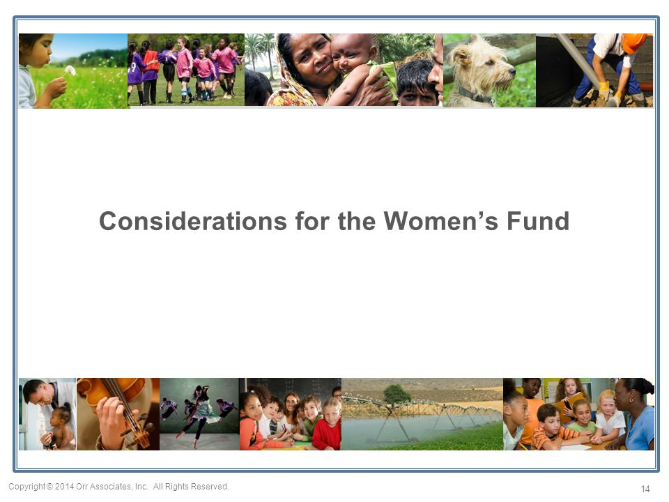 Considerations for the Women's Fund 14 Copyright © 2014 Orr Associates, Inc. All Rights Reserved.