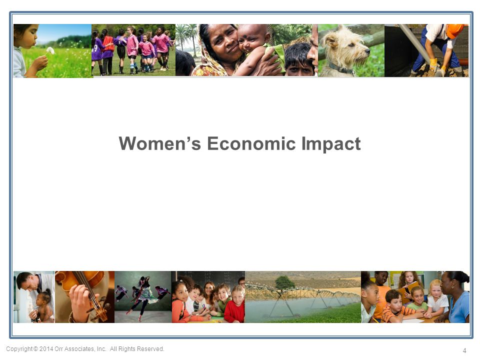 Women's Economic Impact 4 Copyright © 2014 Orr Associates, Inc. All Rights Reserved.