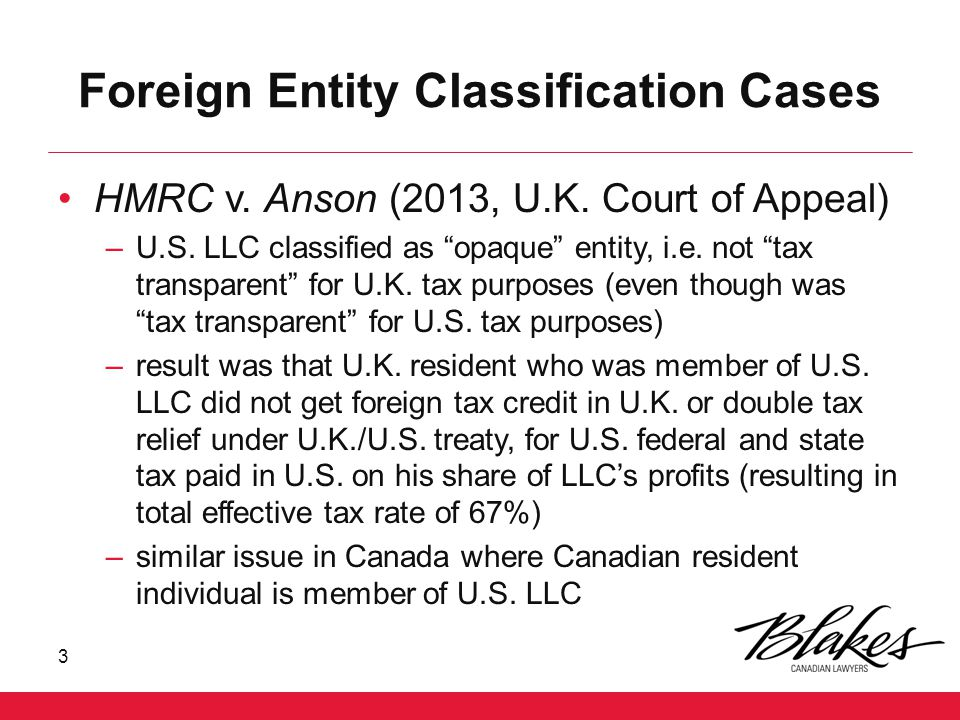 """Foreign Entity Classification Cases HMRC v. Anson (2013, U.K. Court of Appeal) –U.S. LLC classified as """"opaque"""" entity, i.e. not """"tax transparent"""" for"""