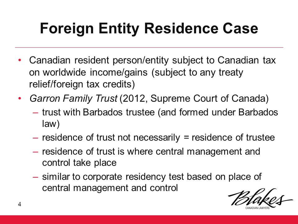 Foreign Entity Residence Case Canadian resident person/entity subject to Canadian tax on worldwide income/gains (subject to any treaty relief/foreign