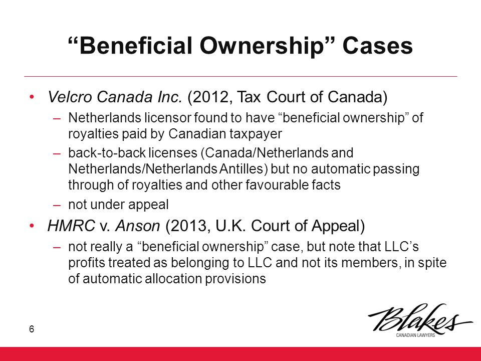 """""""Beneficial Ownership"""" Cases Velcro Canada Inc. (2012, Tax Court of Canada) –Netherlands licensor found to have """"beneficial ownership"""" of royalties pa"""