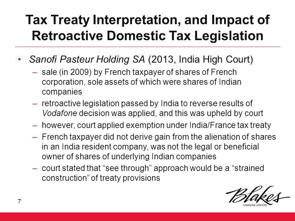 Tax Treaty Interpretation, and Impact of Retroactive Domestic Tax Legislation Sanofi Pasteur Holding SA (2013, India High Court) –sale (in 2009) by Fr