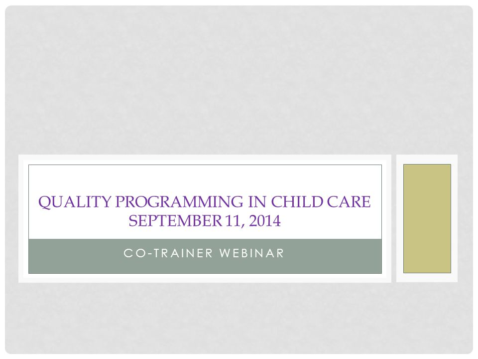 CO-TRAINER WEBINAR QUALITY PROGRAMMING IN CHILD CARE SEPTEMBER 11, 2014