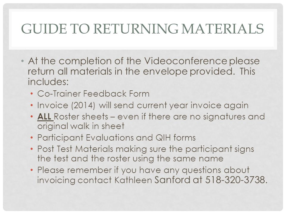GUIDE TO RETURNING MATERIALS At the completion of the Videoconference please return all materials in the envelope provided.