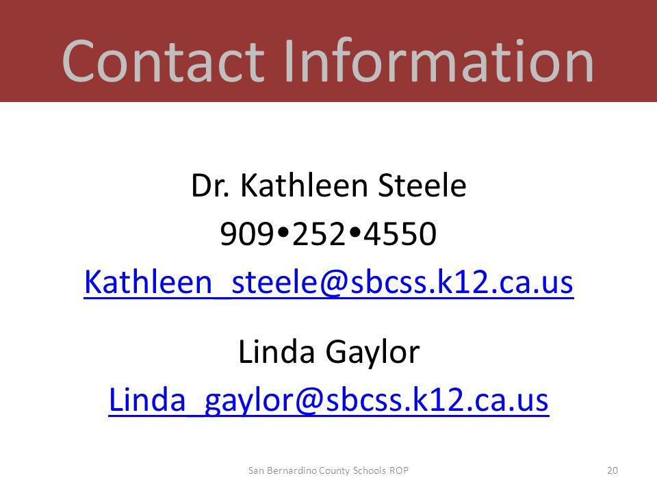 Dr. Kathleen Steele 909  252  4550 Kathleen_steele@sbcss.k12.ca.us Linda Gaylor Linda_gaylor@sbcss.k12.ca.us San Bernardino County Schools ROP20 Con