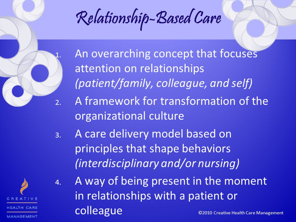 ©2010 Creative Health Care Management Relationship-Based Care 1.