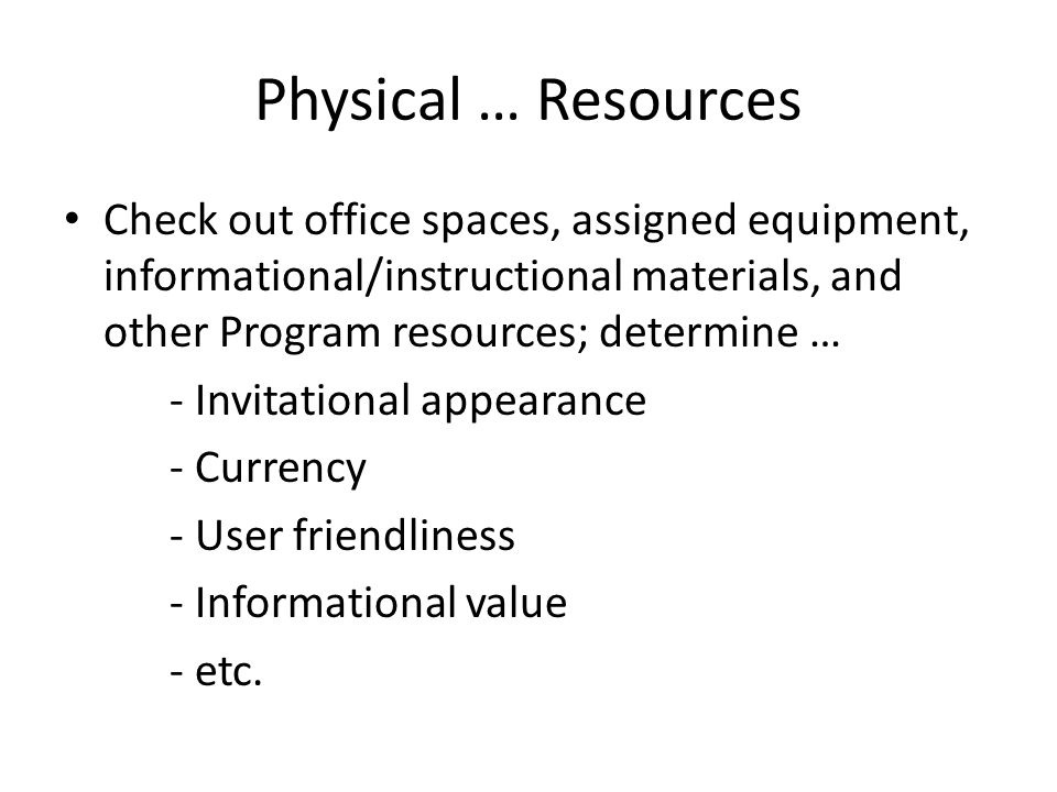 Physical … Resources Check out office spaces, assigned equipment, informational/instructional materials, and other Program resources; determine … - Invitational appearance - Currency - User friendliness - Informational value - etc.