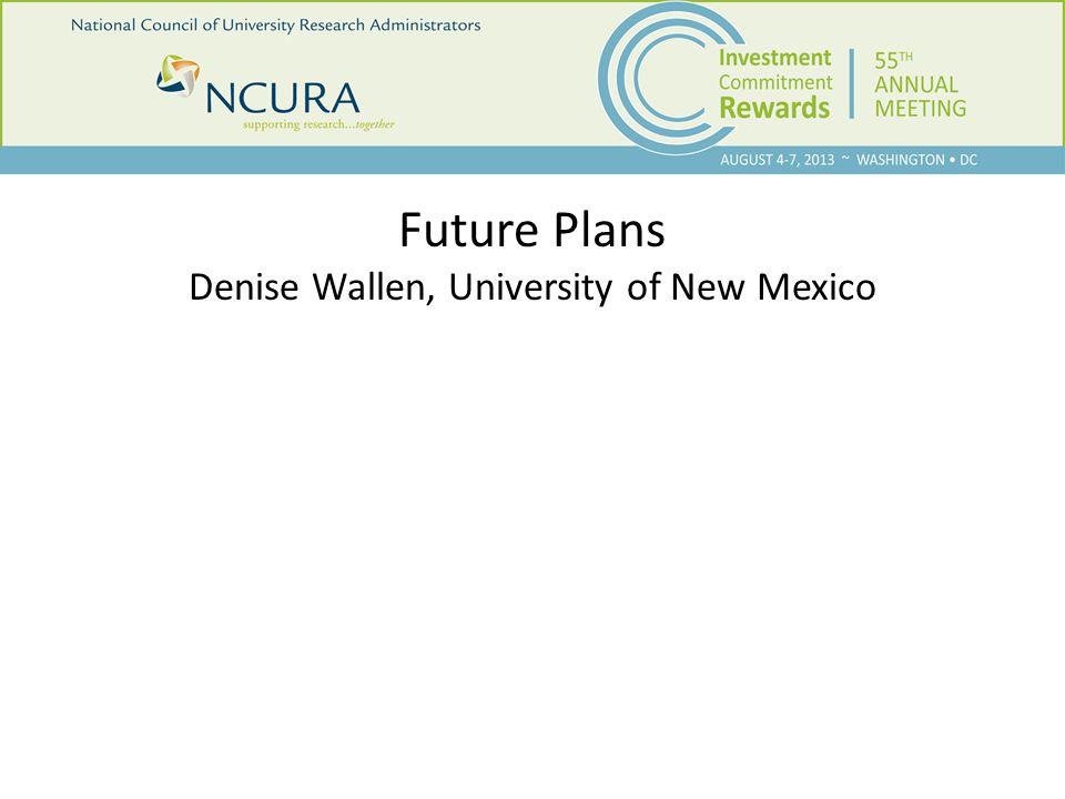 Future Plans Denise Wallen, University of New Mexico