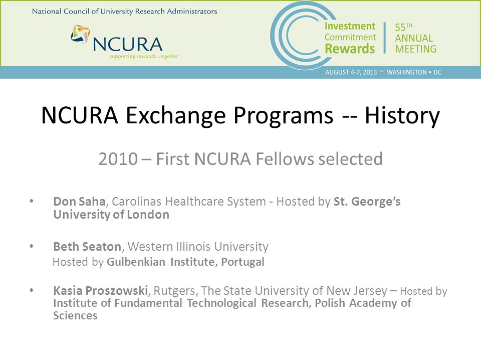 NCURA Exchange Programs -- History 2011 – NCURA International Fellowship Program Increasing collaboration with sister organizations NCURA Board of Directors approves 5 $2,000 travel awards for 2012 NCURA Fellows