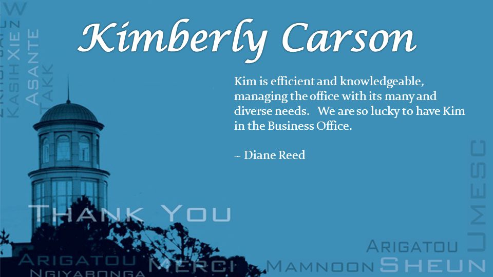 Kim is efficient and knowledgeable, managing the office with its many and diverse needs.