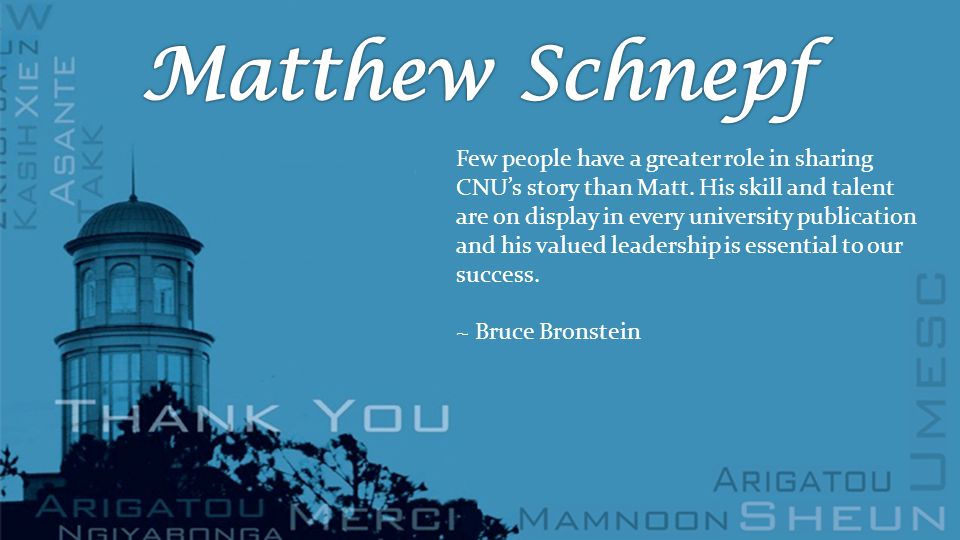 Few people have a greater role in sharing CNU's story than Matt.